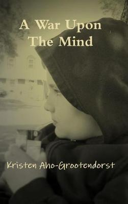 A War Upon the Mind by Kristen Aho-Grootendorst