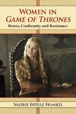 Women in Game of Thrones by Valerie Estelle Frankel
