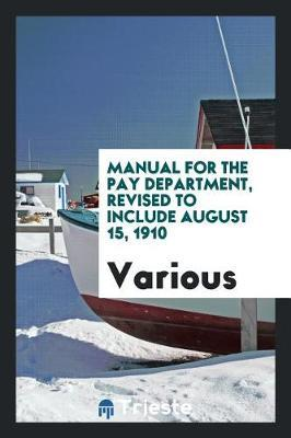 Manual for the Pay Department, Revised to Include August 15, 1910 by Various ~ image