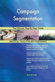 Campaign Segmentation the Ultimate Step-By-Step Guide by Gerardus Blokdyk