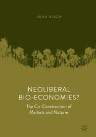 Neoliberal Bio-Economies? by Kean Birch