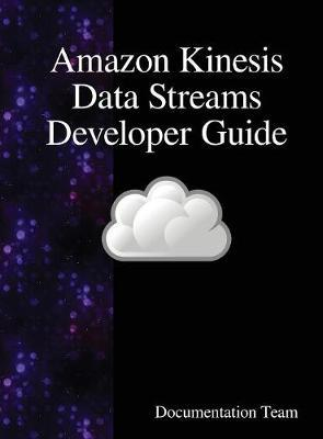 Amazon Kinesis Data Streams Developer Guide by Documentation Team