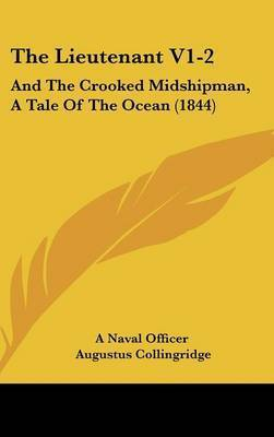 The Lieutenant V1-2: And the Crooked Midshipman, a Tale of the Ocean (1844) by Augustus Collingridge