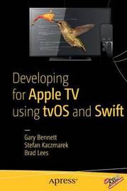 Developing for Apple TV using tvOS and Swift by Gary Bennett
