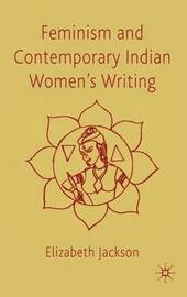 Feminism and Contemporary Indian Women's Writing by E Jackson image