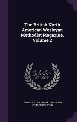 The British North American Wesleyan Methodist Magazine, Volume 2