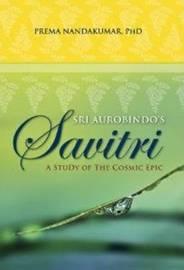 Sri Aurobindo's Savitri by Prema Nandakumar