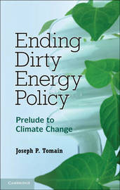 Ending Dirty Energy Policy by Joseph P Tomain