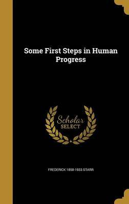 Some First Steps in Human Progress by Frederick 1858-1933 Starr