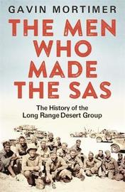 The Men Who Made the SAS by Gavin Mortimer