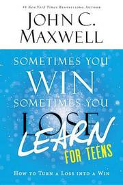 Sometimes You Win--Sometimes You Learn for Teens by John C. Maxwell