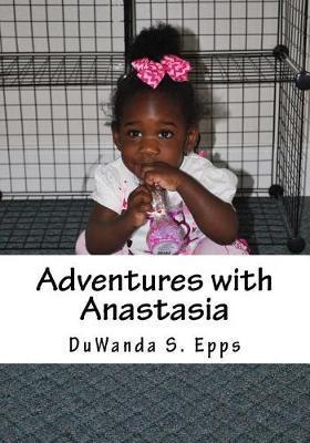 Adventures with Anastasia by Duwanda S Epps