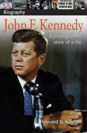 DK Biography: John F. Kennedy by Howard S Kaplan