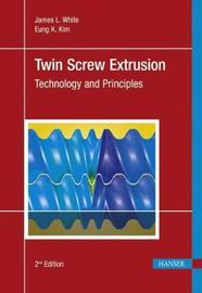 Twin Screw Extrusion by James Lindsay White