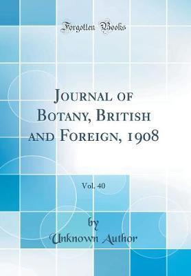 Journal of Botany, British and Foreign, 1908, Vol. 40 (Classic Reprint) by Unknown Author image