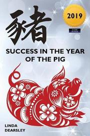 Success in the Year of the Pig [2019 Edition] by Linda Dearsley