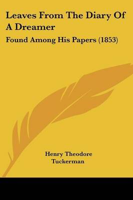 Leaves From The Diary Of A Dreamer: Found Among His Papers (1853) by Henry Theodore Tuckerman image