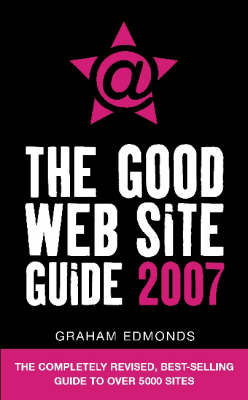 The Good Web Site Guide: 2007 by Graham Edmonds