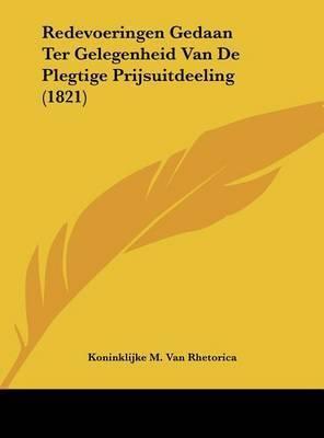 Redevoeringen Gedaan Ter Gelegenheid Van de Plegtige Prijsuitdeeling (1821) by Koninklijke M Van Rhetorica