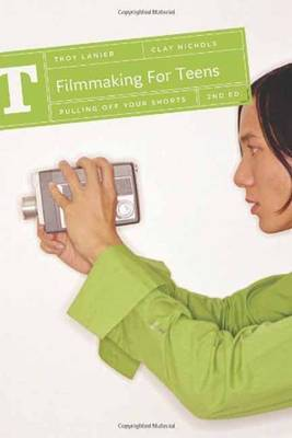 Filmmaking for Teens by Clay Nichols
