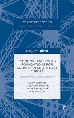 Economic and Policy Foundations for Growth in South East Europe by A Bennett