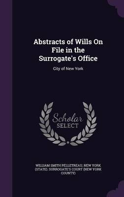 Abstracts of Wills on File in the Surrogate's Office by William Smith Pelletreau image