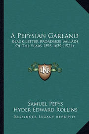 A Pepysian Garland: Black Letter Broadside Ballads of the Years 1595-1639 (1922) by Samuel Pepys