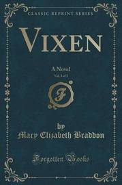 Vixen, Vol. 3 of 3 by Mary , Elizabeth Braddon