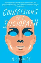Confessions of a Sociopath by M E Thomas