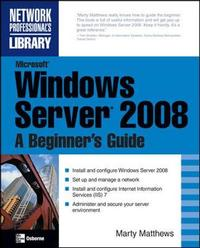 Microsoft Windows Server 2008: A Beginner's Guide by Marty Matthews image