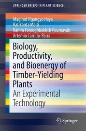 Biology, Productivity and Bioenergy of Timber-Yielding Plants by Maginot Ngangyo Heya