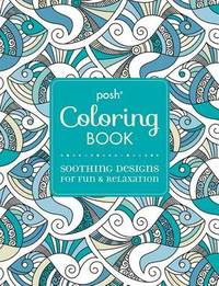 Posh Adult Coloring Book: Soothing Designs for Fun & Relaxation by Andrews McMeel Publishing