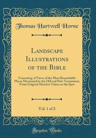 Landscape Illustrations of the Bible, Vol. 1 of 2 by Thomas Hartwell Horne