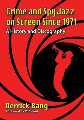 Crime and Spy Jazz on Screen Since 1971 by Derrick Bang
