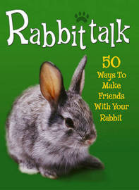 Rabbittalk: 50 Ways to Make Friends with Your Rabbit by Jenny Alexander image