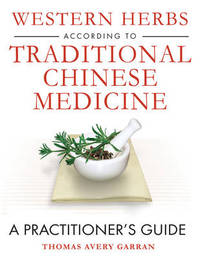 Western Herbs According to Traditional Chinese Medicine by Thomas Avery Garran image
