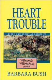 Heart Trouble: Studies on Christian Character by Barbara Bush image