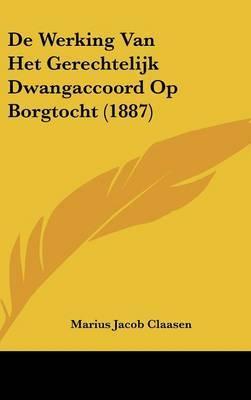 de Werking Van Het Gerechtelijk Dwangaccoord Op Borgtocht (1887) by Marius Jacob Claasen image
