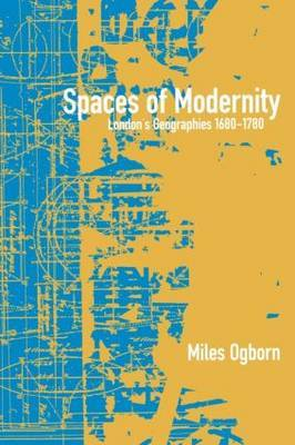 Spaces of Modernity by Miles Ogborn