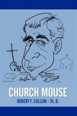 Church Mouse by Robert F. CULLUM Th.D.