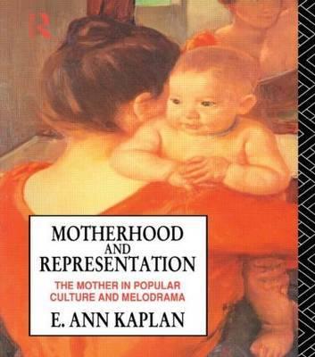 Motherhood and Representation by E.Ann Kaplan