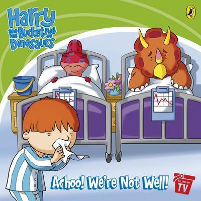 Harry and His Bucket Full of Dinosaurs: Achoo! We're Not Well!: Storybook image
