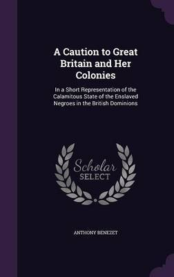 A Caution to Great Britain and Her Colonies by Anthony Benezet image
