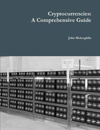Cryptocurrencies: A Comprehensive Guide by John McLaughlin image
