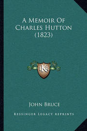 A Memoir of Charles Hutton (1823) by John Bruce