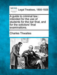 A Guide to Criminal Law by Charles Thwaites