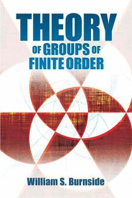 Theory of Groups of Finite Order by William S Burnside
