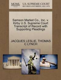 Samson Market Co., Inc. V. Kirby U.S. Supreme Court Transcript of Record with Supporting Pleadings by Jacques Leslie