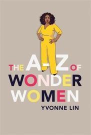 The A-Z of Wonder Women by Yvonne Lin