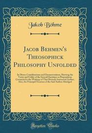 Jacob Behmen's Theosophick Philosophy Unfolded by Jakob Bohme image